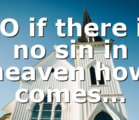 SO if there is no sin in heaven how comes…