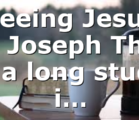 Seeing Jesus in Joseph This is a long study i…
