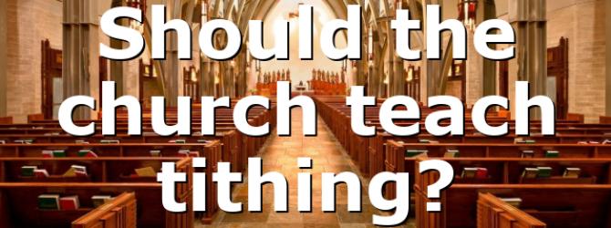 Should the church teach tithing?