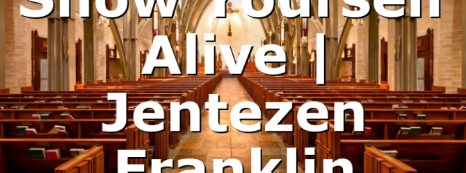 Show Yourself Alive | Jentezen Franklin
