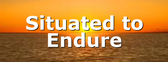 Situated to Endure