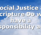 Social Justice & Scripture Do we have a responsibility as…