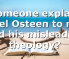 Someone explain Joel Osteen to me and his misleading theology?