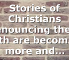 Stories of Christians renouncing their faith are becoming more and…