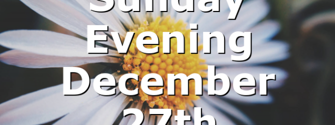 Sunday Evening December 27th