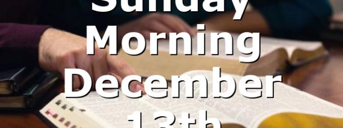 Sunday Morning December 13th