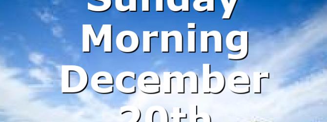 Sunday Morning December 20th