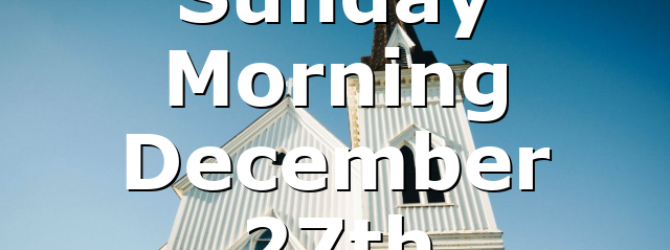 Sunday Morning December 27th