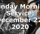 Sunday Morning Service: December 27, 2020
