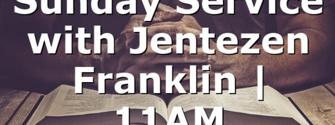 Sunday Service with Jentezen Franklin | 11AM