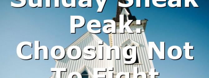 Sunday Sneak Peak: Choosing Not To Fight