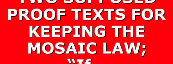 """TWO SUPPOSED PROOF TEXTS FOR KEEPING THE MOSAIC LAW; """"If…"""