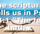 """The scriptures tells us in Psa 14:1 """"The fool hath…"""