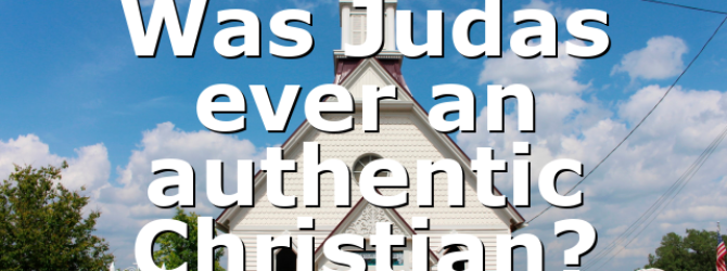Was Judas ever an authentic Christian?