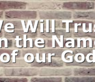We Will Trust in the Name of our God