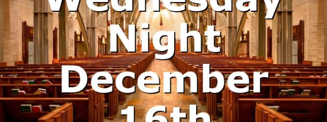 Wednesday Night December 16th