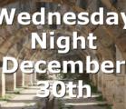 Wednesday Night December 30th