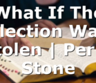 What If The Election Was Stolen | Perry Stone