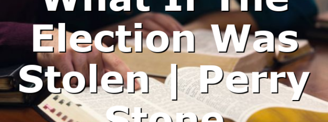 What If The Election Was Stolen   Perry Stone