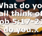 What do you all think of Job 5:17-21, do you…