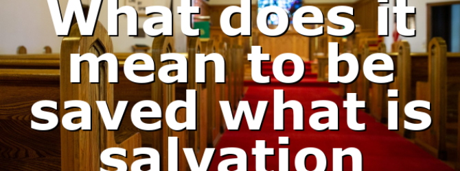 What does it mean to be saved what is salvation