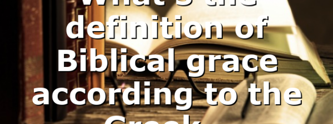 What's the definition of Biblical grace according to the Greek…