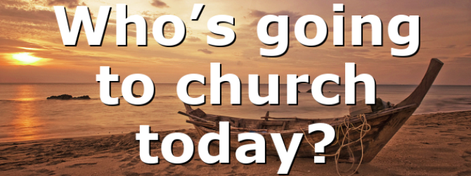 Who's going to church today?
