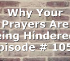 Why Your Prayers Are Being Hindered | Episode # 1055