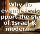 Why do evangelicals support the state of Israel & modern…