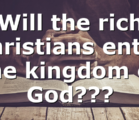 Will the rich Christians enter the kingdom of God???