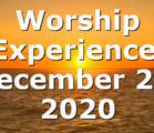 Worship Experience: December 20, 2020