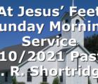 """At Jesus' Feet"" Sunday Morning Service 1/10/2021 Pastor D. R. Shortridge"