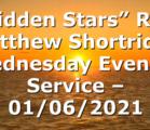 """Hidden Stars"" Rev. Matthew Shortridge Wednesday Evening Service – 01/06/2021"