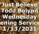 """Just Believe"" Todd Bolynn Wednesday Evening Service – 1/13/2021"