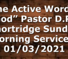 """""""The Active Word of God"""" Pastor D.R. Shortridge Sunday Morning Service – 01/03/2021"""
