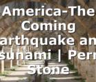America-The Coming Earthquake and Tsunami | Perry Stone