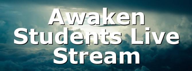 Awaken Students Live Stream