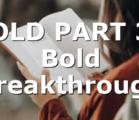 BOLD PART 3 | Bold Breakthrough