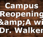 Campus Reopening Q&A with Dr. Walker