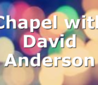 Chapel with David Anderson