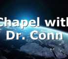 Chapel with Dr. Conn