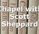 Chapel with Scott Sheppard
