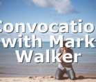 Convocation with Mark Walker