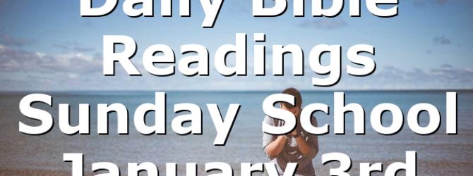 Daily Bible Readings Sunday School January 3rd