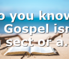 Do you know? 1. Gospel isn't a sect or a…