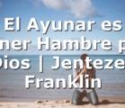 El Ayunar es Tener Hambre por Dios | Jentezen Franklin