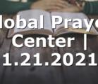 Global Prayer Center | 1.21.2021