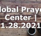 Global Prayer Center | 1.28.2021