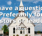 I have a question. Preferably for pastors or leaders in…