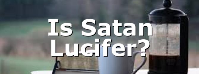 Is Satan Lucifer?